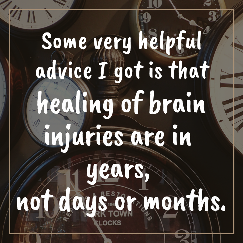 S. miller quote of some very helpful advice i got is that healing of brain injuries are in years, not days or months